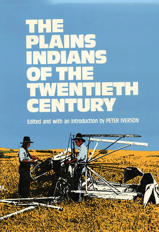 The Plains Indians of the Twentieth Century  by  Peter Iverson