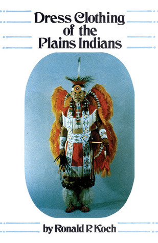 Dress Clothing of the Plains Indians Ronald P. Koch