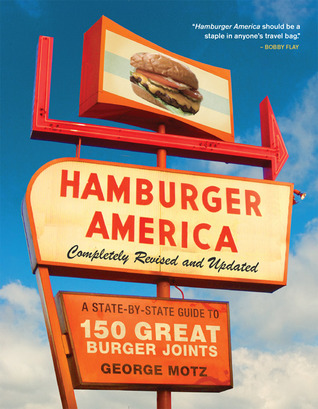 Hamburger America: One Mans Cross-Country Odyssey to Find the Best Burgers in the Nation  by  George Motz