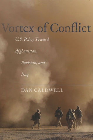 Vortex of Conflict: U.S. Policy Toward Afghanistan, Pakistan, and Iraq  by  Dan Caldwell