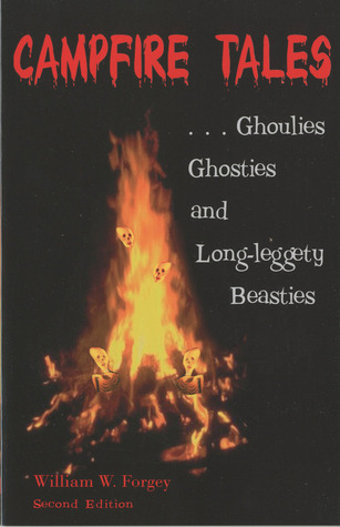 Campfire Tales, 2nd: Ghoulies, Ghosties, and Long-Leggety Beasties William Forgey