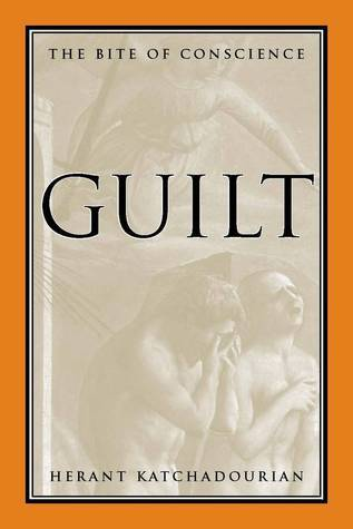 Guilt: The Bite of Conscience Herant Katchadourian