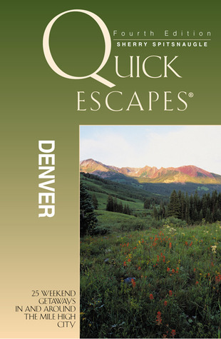 Quick Escapes Denver, 4th: 25 Weekend Getaways in and around the Mile High City  by  Sherry Spitsnaugle