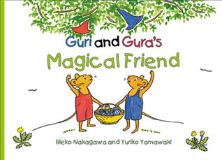 Guri and Guras Magical Friend  by  Rieko Nakagawa
