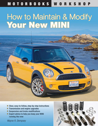 How to Maintain and Modify Your New MINI Wayne R. Dempsey