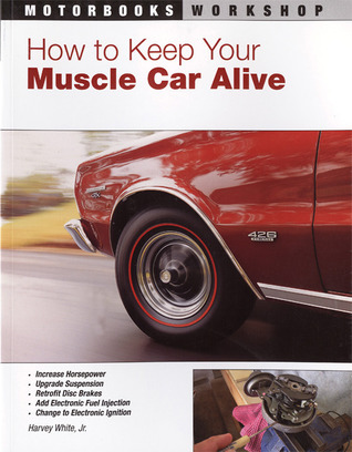 How to Keep Your Muscle Car Alive  by  Harvey White