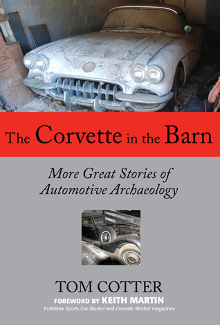 The Corvette in the Barn: More Great Stories of Automotive Archaeology  by  Keith Martin