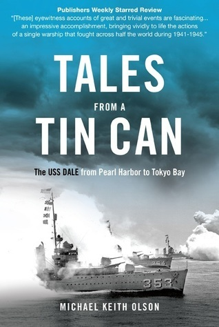 Tales From a Tin Can: The USS Dale from Pearl Harbor to Tokyo Bay  by  Michael Olson