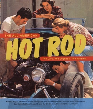 The All-American Hot Rod: The Cars. The Legends. The Passion.  by  Michael Dregni
