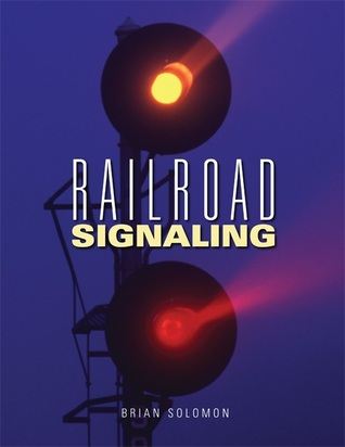 Railroad Signaling  by  Brian Solomon