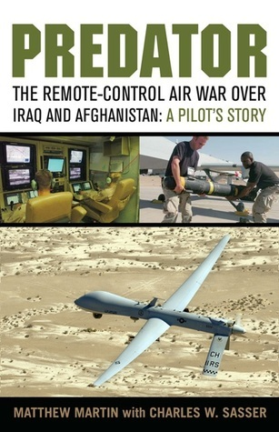 Predator: The Remote-Control Air War over Iraq and Afghanistan: A Pilots Story  by  Matthew J. Martin