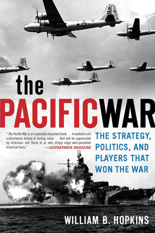 The Pacific War: The Strategy, Politics, and Players that Won the War  by  William B. Hopkins