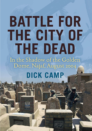 Battle for the City of the Dead: In the Shadow of the Golden Dome, Najaf, August 2004  by  Dick Camp