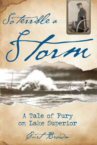 So Terrible a Storm: A Tale of Fury on Lake Superior  by  Curt  Brown