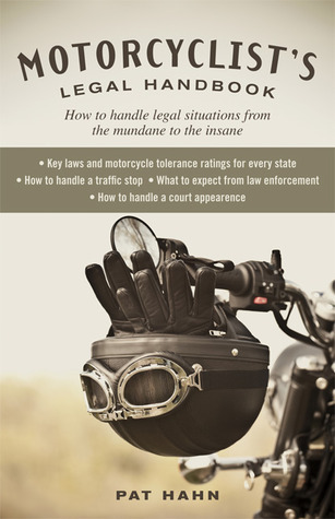 Motorcyclists Legal Handbook: How to Handle Legal Situations from the Mundane to the Insane Pat Hahn