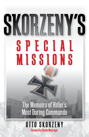 Skorzenys Special Missions: The Memoirs of Hitlers Most Daring Commando  by  Otto Skorzeny