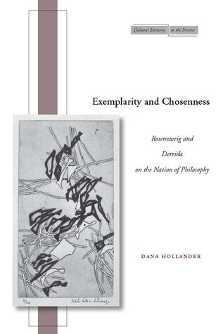 Exemplarity and Chosenness: Rosenzweig and Derrida on the Nation of Philosophy  by  Dana Hollander