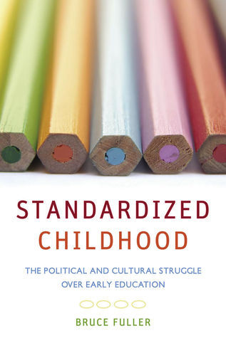 Standardized Childhood: The Political and Cultural Struggle over Early Education  by  Bruce Fuller