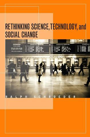 Rethinking Science, Technology, and Social Change  by  Ralph Schroeder