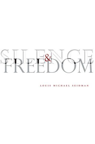 Silence and Freedom Louis Michael Seidman