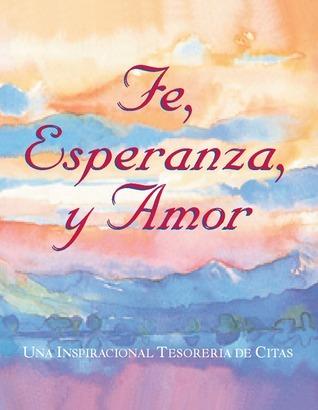 Fe, Esperanza, Y Amor: Una Inspiracional Tesoreria De Citas Running Press