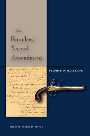 The Founders' Second Amendment Stephen P. Halbrook