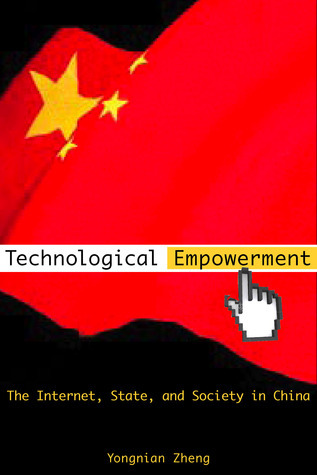 Technological Empowerment: The Internet, State, and Society in China Yongnian Zheng