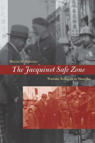 The Jacquinot Safe Zone: Wartime Refugees in Shanghai Marcia Ristaino
