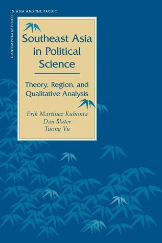Southeast Asia in Political Science: Theory, Region, and Qualitative Analysis  by  Erik Kuhonta