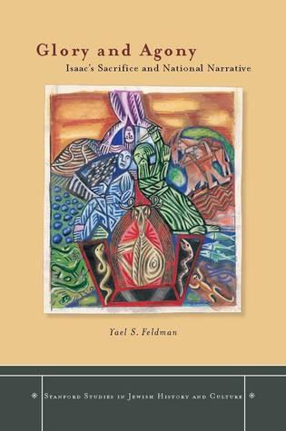 Glory and Agony: Isaacs Sacrifice and National Narrative  by  Yael Feldman