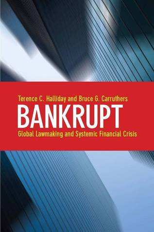 Bankrupt: Global Lawmaking and Systemic Financial Crisis Terence C. Halliday