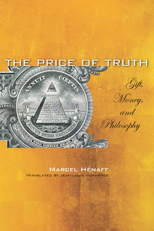 The Price of Truth: Gift, Money, and Philosophy Marcel Henaff