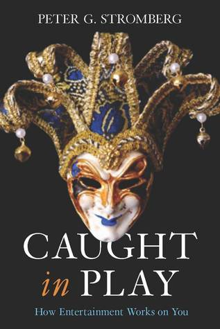 Caught in Play: How Entertainment Works on You  by  Peter Stromberg