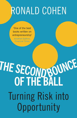 The Second Bounce Of The Ball: Turning Risk Into Opportunity Ronald Cohen