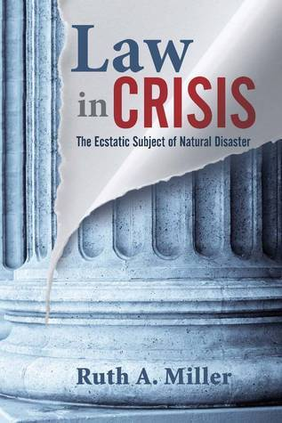 Law in Crisis: The Ecstatic Subject of Natural Disaster  by  Ruth    Miller
