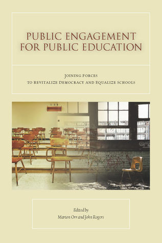 Public Engagement for Public Education: Joining Forces to Revitalize Democracy and Equalize Schools  by  John Rogers