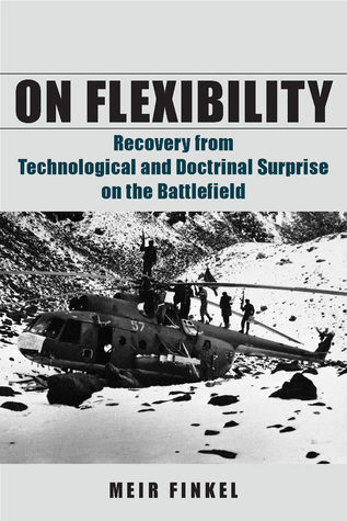 On Flexibility: Recovery from Technological and Doctrinal Surprise on the Battlefield  by  Meir Finkel
