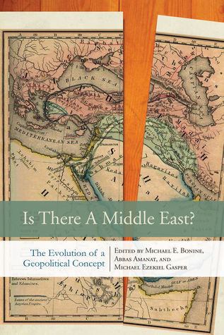 Is There a Middle East?: The Evolution of a Geopolitical Concept Michael Bonine