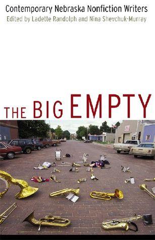 The Big Empty: Contemporary Nebraska Nonfiction Writers  by  Ladette Randolph