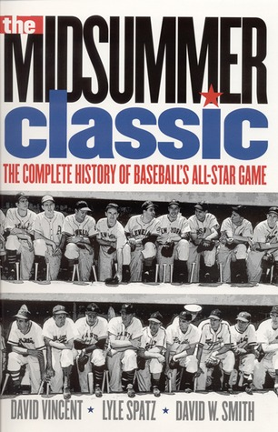 The Midsummer Classic: The Complete History of Baseballs All-Star Game David W. Smith