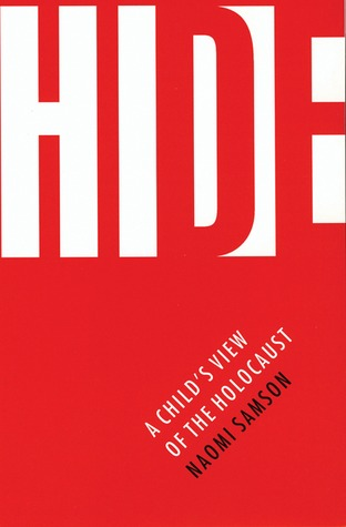 Hide: A Childs View of the Holocaust  by  Naomi Samson