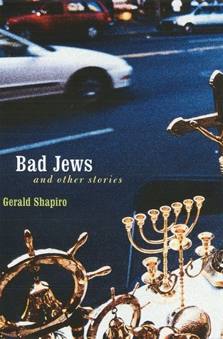 Bad Jews and Other Stories  by  Gerald Shapiro