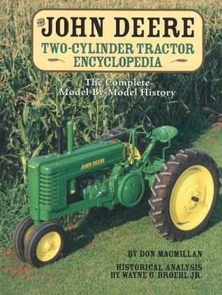 The John Deere Two-Cylinder Tractor Encyclopedia: The Complete Model-by-Model History Don Macmillan