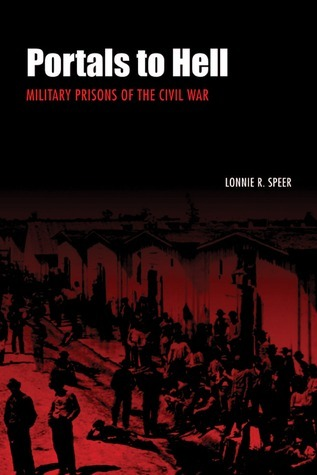 Portals to Hell: Military Prisons of the Civil War  by  Lonnie R. Speer
