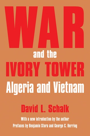 War and the Ivory Tower: Algeria and Vietnam  by  David L. Schalk