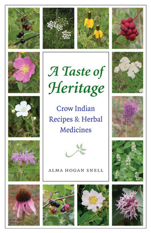 A Taste of Heritage: Crow Indian Recipes and Herbal Medicines  by  Alma Hogan Snell
