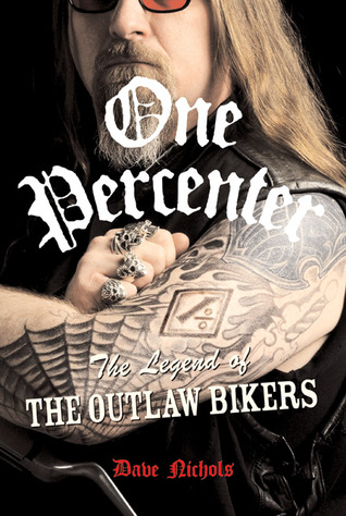 The One Percenter Code: How to Be an Outlaw in a World Gone Soft  by  Dave Nichols
