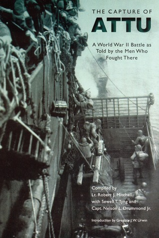 The Capture of Attu: A World War II Battle as Told  by  the Men Who Fought There by Gregory J.W. Urwin