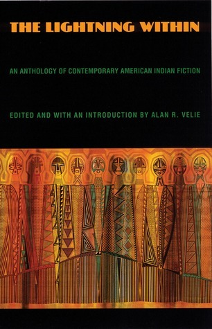 The Lightning Within: An Anthology of Contemporary American Indian Fiction  by  Alan Velie