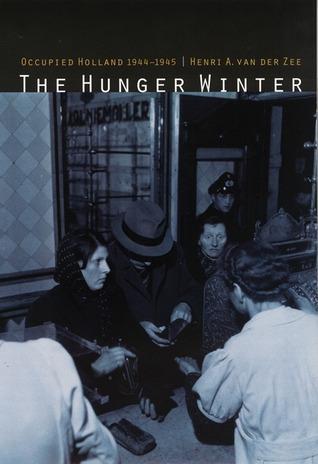 The Hunger Winter: Occupied Holland 1944-1945 Henri A. van der Zee